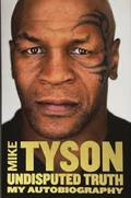 Undisputed Truth: My Autobiography - Tyson, Mike