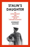 Stalin´s Daughter: The Extraordinary and Tumultuous Life of Svetlana Alliluyeva - Sullivan, Rosemary
