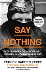 Say Nothing: A True Story of Murder and Memory in Northern Irelan - Keefe, Patrick Radden