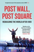 Post Wall, Post Sqare. Rebuilding The World After 1989 - Spohr, Kristina