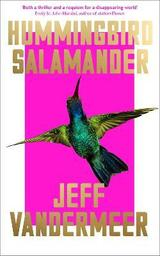 Hummingbird Salamander - VanderMeer, Jeff