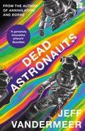 Dead Astronauts - VanderMeer, Jeff