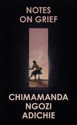 Notes on grief - Adichie, Chimamanda Ngozi