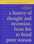 Ideas : A History of Thought and Invention, from Fire to Freud