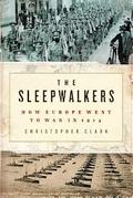 The Sleepwalkers. How Europe Went to War in 1914