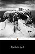 Three Gothic Novels: The Castle of Otranto / Vathek / Frankestein