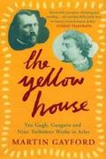 The Yellow House: Van Gogh, Gauguin, and Nine Turbulent Weeks in