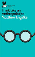 Think Like an Anthropologist - Engelke, Matthew