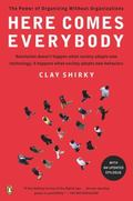 Here Comes Everybody: The Power of Organizing Without Organizatio
