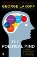 The Political Mind: A Cognitive Scientist´s Guide to Your Brain a - Lakoff, George