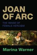 Joan of Arc. The Image of Female Heroism - Warner, Marina