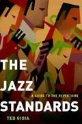 The Jazz Standards. A Guide to the  repertoire