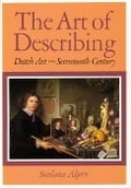 The Art of Describing. Dutch Art in the Seventeenth Century