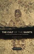 The Cult of the Saints: Its Rise and Function in Latin Christiani