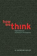How We Think: Digital Media and Contemporary Technogenesis - Hayles, Katherine N.