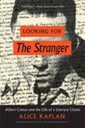 Looking for the Stranger: Albert Camus and the Life of a Literary - Kaplan, Alice