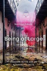 Being at Large: Freedom in the Age of Alternative Facts