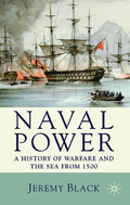 Naval Power. A History of Warfare and the Sea from 1500
