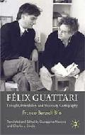 Felix Guattari. Thought, Friendship, and Visionary Cartography