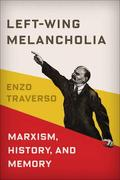 Left-Wing Melancholia. Marxism, History, and Memory