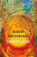 Underland: A Deep Time Journey - Macfarlane, Robert