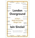 London Overground. A Day´s Walk Around the Ginger Line