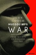 Mussolini´s War. Fascist Italy from Triumph to Collapse, 1935-1943 - Gooch, John