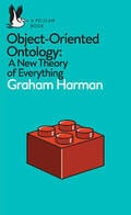 Object-Oriented Ontology. A New Theory of Everything - Harman, Graham