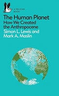 The Human Planet. How We Created The Anthropocene - Lewis, Simon
