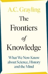 The Frontiers of Knowledge - Grayling, A. C.
