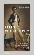 Feline Philosophy. Cats and the Meaning of Life - Gray, John