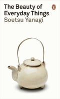 The Beauty of Everyday Things - Yanagi, Soetsu