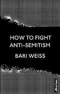 How to Fight Anti-Semitism - Weiss, Bari