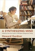 A Synthesizing Mind. A Memoir from the Creator of Multiple Intelligences Theory - Gardner, Howard