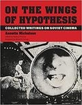 On the Wings of Hypothesis. Collected Writings on Soviet Cinema
