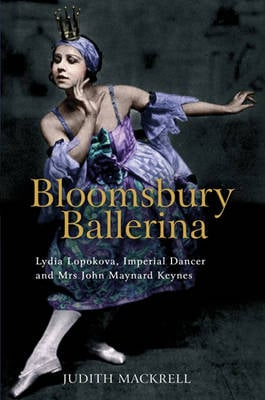The Bloomsbury Ballerina: Lydia Lopokova, Imperial Dancer and Mrs