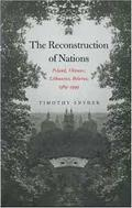 The Reconstruction of Nations: Poland, Ukraine, Lithuania, Belaru