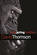 Why Acting Matters - Thomson, David