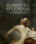 Habsburg Splendor. Masterpieces from Vienna´s Imperial Collection -