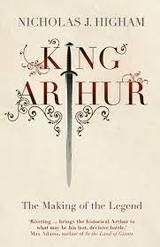 King Arthur. The Making of a Legend - Higham, N.J.