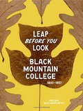 Black Mountain College. Leap Before You Look (1933-1957) - Molesworth, Helen