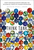 Think Tank: Forty Neuroscientists Explore the Biological Roots of