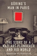 Göring's Man in Paris: The Story of a Nazi Art Plunderer and His World - Petropoulos, Jonathan