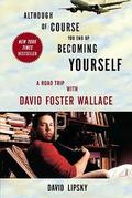 Although Of Course You End Up Becoming Yourself. A Road Trip with - Lipsky, David