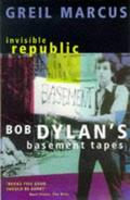 Invisible Republic: Bob Dylan´s Basement Tapes