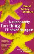 A Supposedly Fun Thing I´ll Never Do Again - Wallace, David Foster