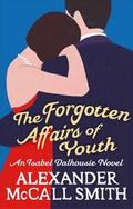 The forgotten affairs of youth. An Isabel Dalhousie Novel