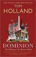 Dominion. The Making of Western Mind - Holland, Tom