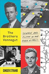 The Brothers Vonnegut: Science and Fiction in the House of Magic - Strand, Ginger