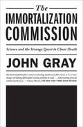 The Immortalization Commission. Science and the Strange Quest to